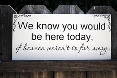 """In memory of family Wedding Sign We know you would be here today if Heaven weren't so far away. My favorite quote""""if heaven weren't so far away Wedding Events, Our Wedding, Dream Wedding, Wedding Stuff, Wedding Reception, Wedding Photos, Outdoor Wedding Signs, Rustic Wedding, Wedding Entrance"""