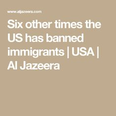 Six other times the US has banned immigrants | USA | Al Jazeera