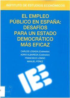 Carlos Losada, Adrià Albareda (codirectores);Francisco Longo y Manuel Férez. Empleo público en España: desafíos para un estado democrático más eficaz. Madrid : Instituto de Estudios Económicos, 2017, 216 p.