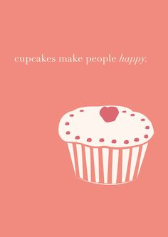 Cupcakes Art Print // Cupcakes make people happy! Dessert Quotes, Cupcake Quotes, Cookie Quotes, Cupcake Art, Cupcake Cakes, Baking Quotes, Food Quotes, Baking Wallpaper, Pastries