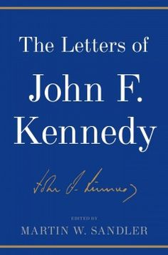 Catalog - The letters of John F. Kennedy / edited by Martin W. Sandler.