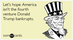 Let's hope America isn't the fourth venture Donald Trump bankrupts.