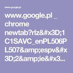www.google.pl _ chrome newtab?rlz=1C1SAVC_enPL506PL507&espv=2&ie=UTF-8