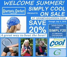 Welcome Summer! Stay cool this summer with Simply Cool products - On Sale Now through July 4, 2015. Enter coupon code: SIMPLY20 at checkout for discount.  View all Simply Cool products: https://www.grampasgarden.com/simply-cool.html