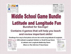 This Bundle saves you money, time, and will make teaching latitude and longitude more fun. There are 4 games provided and your students will play their way to skill mastery as they think they're just having fun.