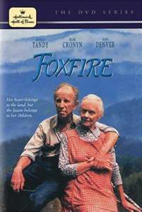 Foxfire (1987) Annie Nations and her husband Hector loved their life together in the Blue Ridge Mountains, but when Hector dies, Annie has to decide if she can handle the wilderness on her own. Jessica Tandy, Hume Cronyn, John Denver...TS family