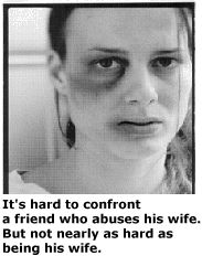 It's hard to confront a friend who abuses his wife. But not nearly as hard as being his wife.