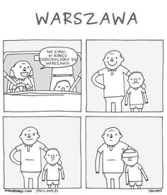 Son, we finally got to Warsaw