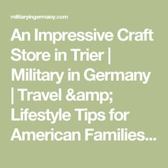 An Impressive Craft Store in Trier | Military in Germany | Travel & Lifestyle Tips for American Families Living in Germany