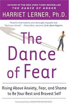 The Dance of Fear: Rising Above Anxiety, Fear, and Shame to Be Your Best and Bravest Self by Harriet Lerner.