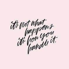 It's not what happens, it's how you handle it. Great Quotes, Love Wisdom Quotes, Short Inspirational Quotes, Quotable Quotes, Work Quotes, Motivational Quotes, Positive Quotes, Quotes To Live By, Life Quotes
