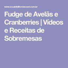 Fudge de Avelãs e Cranberries | Vídeos e Receitas de Sobremesas