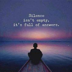 O Silêncio não é vazio, É cheio de respostas.