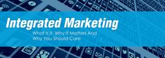 #Integrated #Marketing: What Is It, Why It Matters and Why You Should Care