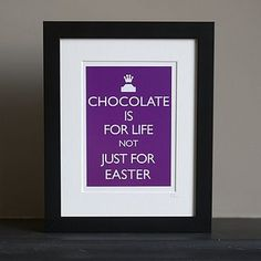 Chocolate is for life sign