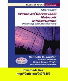 Microsoft Windows Server 2003 Exam 70-293 (Windows Server 2003 Certification Series) (9780131893061) Kenneth C. Laudon , ISBN-10: 0131893068  , ISBN-13: 978-0131893061 ,  , tutorials , pdf , ebook , torrent , downloads , rapidshare , filesonic , hotfile , megaupload , fileserve