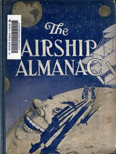 The airship almanac; a little light literature on high life telling how to get off the earth and how to get on again, including much excellent advice on how and when to fall, where to alight, complete list of official hospitals of the Aero club, etc. by Browne, Lewis Allen  Published [1909] SHOW MORE     Publisher Boston and London : John W. Luce and company Pages 92 Possible copyright status NOT_IN_COPYRIGHT