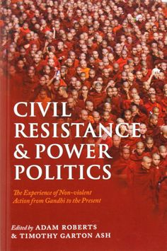 """""""Civil resistance and power politics"""" edited by Adam Roberts and Timothy Garton Ash"""