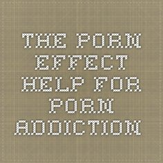 The Porn Effect - Help for porn addiction