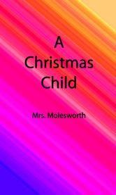 A Christmas Child (Illustrated Edition) ebook by Mary Louisa Molesworth,Mrs. Molesworth
