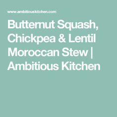 Butternut Squash, Chickpea & Lentil Moroccan Stew | Ambitious Kitchen