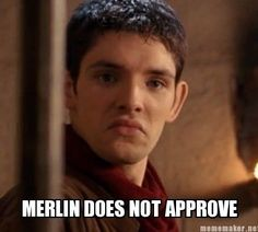 F it, if Merlin doesn't approve then don't do it. << Merlin is a idiot, it depends. If the great dragon doesn't approve, don't do it