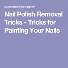 Nail Polish Removal Tricks - Tricks for Painting Your Nails