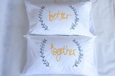 Better Together Pillow Cases, Wedding Gift, His and Hers Screenprinted Pillows