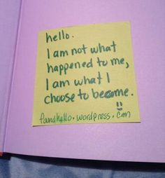 #foundhello I am not what happened to me, I am what I choose to become.