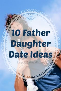 10 father daughter date ideas #parenting