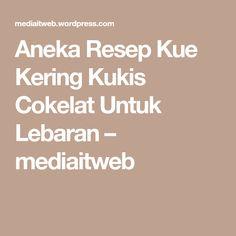 Aneka Resep Kue Kering Kukis Cokelat Untuk Lebaran – mediaitweb