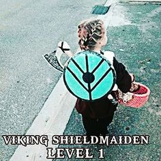 Viking Shield Maiden: this would have been my daughter.