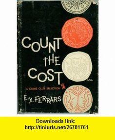 Count the cost E. X Ferrars ,   ,  , ASIN: B0007F8H3U , tutorials , pdf , ebook , torrent , downloads , rapidshare , filesonic , hotfile , megaupload , fileserve