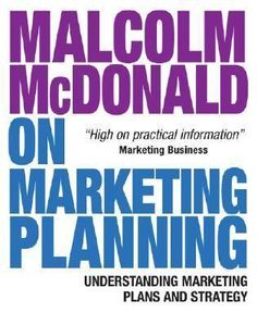 Malcolm Mcdonald On Marketing Planning: Understanding Marketing Plans And Strategy Marketing Plan, Business Marketing, Marketing Books, Marketing Professional, Latest Books, Reading Lists, Textbook, Student, How To Plan