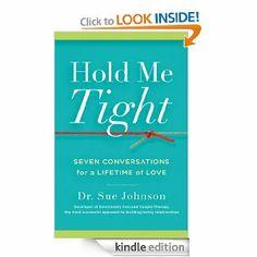 Amazon.com: Hold Me Tight: Seven Conversations for a Lifetime of Love eBook: Sue Johnson: Books
