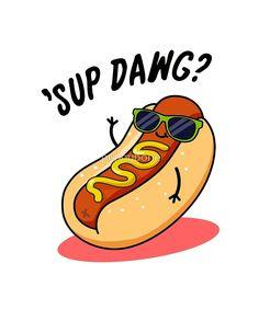 ''Sup Dawg Food Pun' by punnybone – Best Anımals Food Funny Food Puns, Punny Puns, Cute Puns, Food Humor, Funny Cute, Funny Memes, Food Meme, Funny Drawings, Kawaii Drawings
