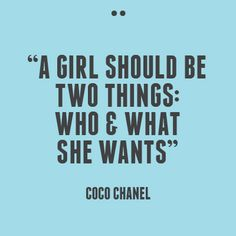 Coco Chanel Quote - a girl should be two things: who & what she wants.