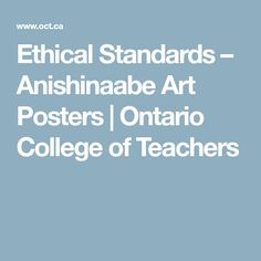 Ethical Standards – Anishinaabe Art Posters | Ontario College of Teachers