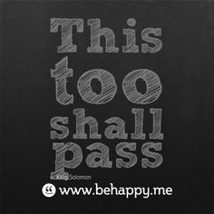 this too shall pass #behappy