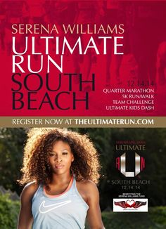 10/13/14 Via Serena Williams   ·  Hope to run with all of you on 12/14 in Miami Beach!  Register today at http://theultimaterun.com/