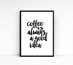 Typography Wall Art Coffee is always a good idea by mixarthouse
