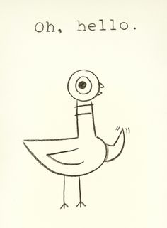 I love Mo Willems' Pigeon books. If I ever have kids, they're getting all of them.