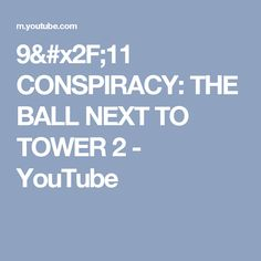 9/11 CONSPIRACY: THE BALL NEXT TO TOWER 2 - YouTube