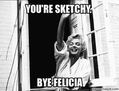 Bye Felicia! Betchy Linguistics - Betches Love This