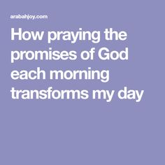 How praying the promises of God each morning transforms my day
