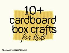 Cardboard Box Crafts for Kids- I need to do SOMETHING with all these moving boxes!