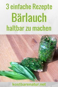 Bärlauch ist eine unserer Lieblingskräuter im Frühjahr. Mit diesen Rezepten bewahrst du die Kräfte dieser wundervollen Pflanze für das ganze Jahr auf!::