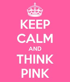 -KEEP CALM AND THINK PINK - KEEP CALM AND CARRY ON Image Generator ...