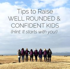 Tips to Raise Well Rounded, confident kids - hint, it starts with you! www.thirtyhandmadedays.com