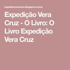 Expedição Vera Cruz - O Livro: O Livro Expedição Vera Cruz